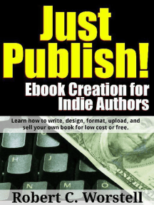 Just Publish! Ebook Creation for Indie Authors: Really Simple Writing & Publishing