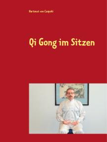 Qi Gong im Sitzen: Für Büroarbeiter, Geh- und Stehbehinderte und andere