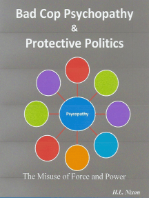 Bad Cop Psychopathy & Protective Politics: The Misuse of Force and Power