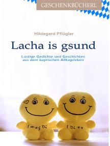 Lacha is gesund: Lustige Gedichte und Geschichten über das bayrische Alltagsleben