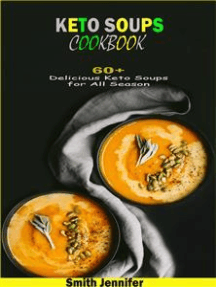 Keto Soups Cookbook: 60+ Delicious Keto Soups for All Season