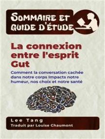 Sommaire Et Guide D'Étude – La Connexion Entre L'esprit Gut: Comment La Conversation Cachée Dans Notre Corps Impacts Notre Humeur, Nos Choix Et Notre Santé