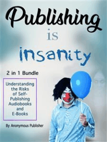 Publishing Is Insanity: Understanding the Risks of Self-Publishing Audiobooks and E-Books