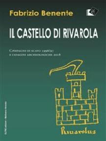 Il Castello di Rivarola: Campagne di scavo 1996/97 e indagini archeologiche 2018