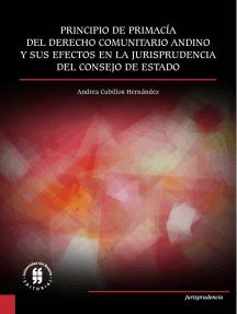 Principio de primacía del derecho comunitario andino: y sus efectos en la jurisprudencia del Consejo de Estado