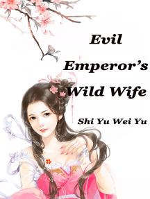 Evil Emperor's Wild Wife: Volume 5