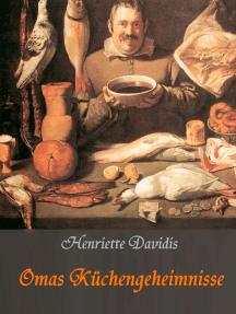 Omas Küchengeheimnisse: Henriette Davidis' Praktisches Kochbuch für die gewöhnliche und feinere Küche