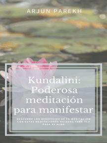 Kundalini Poderosa meditación para manifestar: Descubre los beneficios de la meditación con estas meditaciones guiadas para ti y para el alma