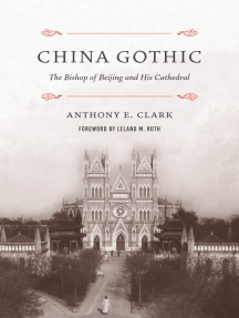 China Gothic: The Bishop of Beijing and His Cathedral