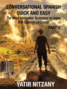 Conversational Spanish Quick and Easy: PART II: The Most Innovative Technique To Learn the Spanish Language