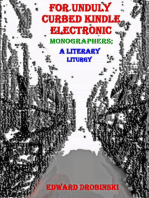 For Unduly Curbed Kindle Electronic Monographers; a Literary Liturgy