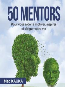 50 mentors: Pour vous aider à motiver, inspirer et diriger votre vie.