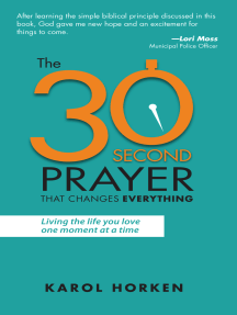 The 30-Second Prayer That Changes Everything: Living the Life You Love One Moment at a Time