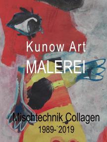 Kunow Art Malerei: Mischtechnik Collage 1988-2019