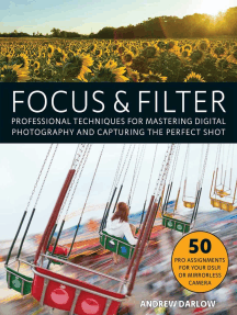 Focus and Filter: Professional Techniques for Mastering Digital Photography and Capturing the Perfect Shot