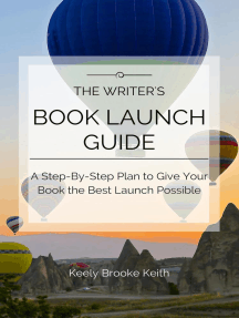 The Writer's Book Launch Guide: A Step-By-Step Plan to Give Your Book the Best Launch Possible