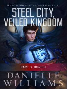 Steel City, Veiled Kingdom, Part 3: Buried: Steel City, Veiled Kingdom, #3