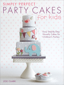 Simply Perfect Party Cakes for Kids: Easy Step-By-Step Novelty Cakes for Children's Parties