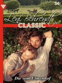 Leni Behrendt Classic 24 – Liebesroman: Die vom Ulmenhof