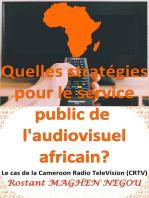 Quelles stratégies pour le service public de l'audiovisuel africain? : Le cas de la Cameroun Radio TeleVision (CRTV): What strategies for the public service of the African audiovisual sector? : The case of Cameroon Radio TeleVision (CRTV)
