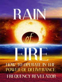 Rain of Fire: How to Operate in the Power of Deliverance