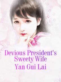 Devious President's Sweety Wife: Volume 1