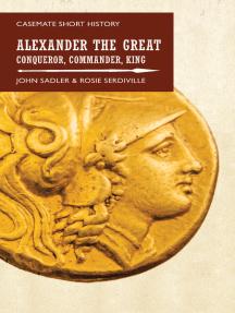 Alexander the Great: Conqueror, Commander, King