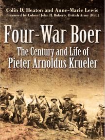 Four-War Boer: The Century and Life of Pieter Arnoldus Krueler
