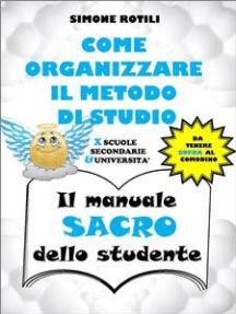 COME ORGANIZZARE IL METODO DI STUDIO - Il manuale SACRO dello studente