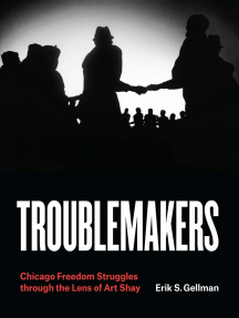 Troublemakers: Chicago Freedom Struggles through the Lens of Art Shay