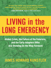 Living in the Long Emergency: Global Crisis, the Failure of the Futurists, and the Early Adapters Who Are Showing Us the Way Forward