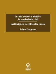 Ensaio sobre a historia da sociedade civil: Instituições de filosofia moral