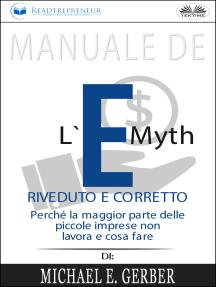 Manuale De L'E-Myth Riveduto E Corretto: Perché La Maggior Parte Delle Piccole Imprese Non Lavora E Cosa Fare, Di Michael E. Gerber