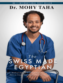 The Swiss-Made Egyptian: From Medical Student to Fellowship-Trained Consultant: How to Create Your Medical Career Success Path