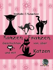 Katzenfratzen: Geschichten von, mit und über Katzen