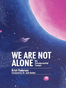 We Are Not Alone: My Extraterrestrial Contact