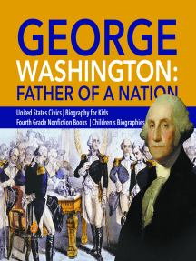 George Washington: Father of a Nation   United States Civics   Biography for Kids   Fourth Grade Nonfiction Books   Children's Biographies