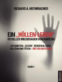 """Ein """"Höllen-Leben"""": ritueller Missbrauch von Kindern / Ein """"Höllen-Leben"""": ritueller Missbrauch von Kindern (Band 2): Satanisten, """"Eliten"""", vergewaltigen, foltern und töten – mitten unter uns"""