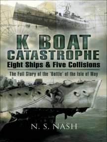 K Boat Catastrophe: Eight Ships & Five Collisions: The Full Story of the 'Battle' of the Isle of May