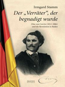 Der Verräter, der begnadigt wurde: Otto von Corvin (1812 - 1886) und die Revolution in Baden