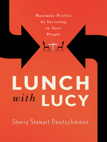 Lunch with Lucy: Maximize Profits by Investing in Your People