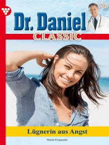 Dr. Daniel Classic 26 – Arztroman: Lügnerin aus Angst