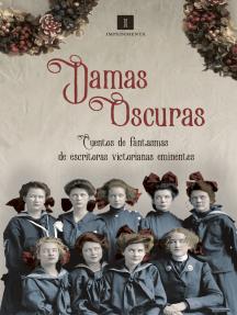 Damas oscuras: Cuentos de fantasmas de escritoras victorianas eminentes