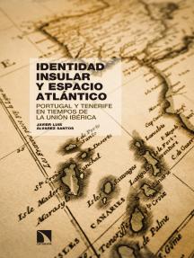 Identidad insular y espacio atlántico: Portugal y Tenerife en tiempos de la Unión Ibérica