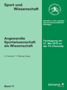 Angewandte Sportwissenschaft als Wissenschaft: Fachtagung am 27. Mai 2010 an der TU Chemnitz