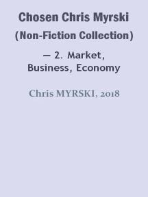 Chosen Chris Myrski (Non-Fiction Collection) — 2. Market, Business, Economy
