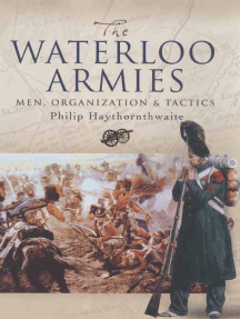 The Waterloo Armies: Men, Organization & Tactics