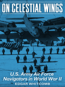 On Celestial Wings: U.S. Army Air Force Navigators in World War II
