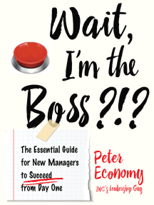 Wait, I'm the Boss?!?: The Essential Guide for New Managers to Succeed from Day One