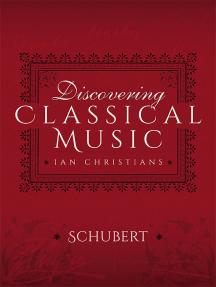 Discovering Classical Music: Schubert